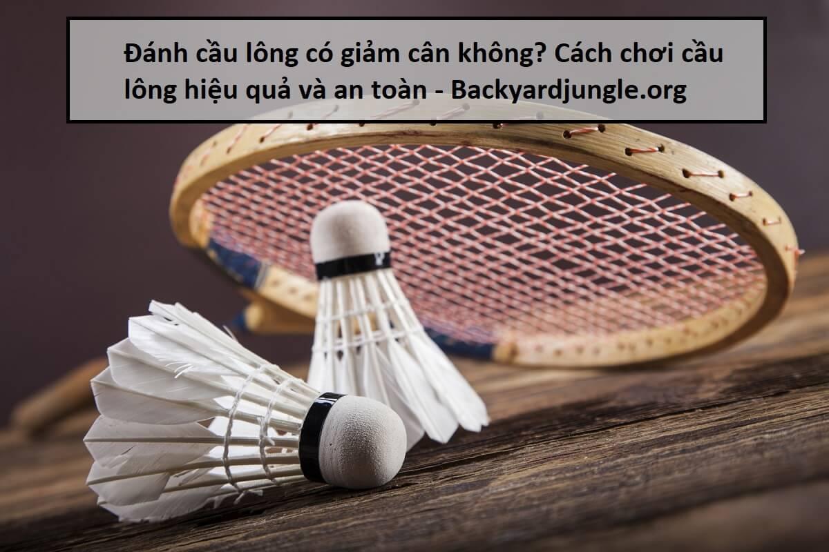 Đánh cầu lông có giảm cân không? Cách chơi cầu lông hiệu quả và an toàn